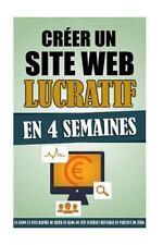 Créer un Site Web Lucratif en 4 Semaines: la Façon la Plus Rapide de Créer un...