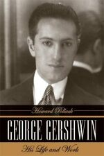 George Gershwin : His Life and Work by Howard Pollack (2007, Hardcover)