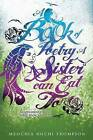 A Book of Poetry a Sister Can Eat To; Nourishment for the Mind, Body and Soul by Meochia Nochi Thompson (Paperback / softback, 2012)