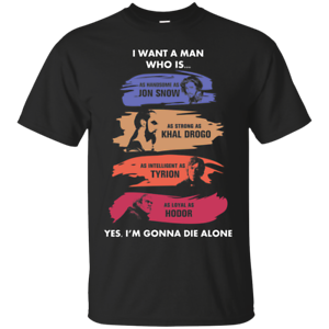 I Want A Man Who Is As Handsome As Jon Snow Game Of Thrones Black T-Shirt