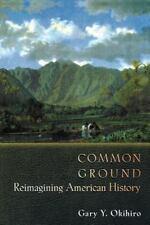 Common Ground : Reimagining American History by Gary Y. Okihiro (2001,...