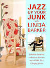 Jazz Up Your Junk with Linda Barker: Fabulous Furniture Makeovers from the Star of BBC's  Changing Rooms by Linda Barker (Hardback, 1998)
