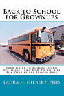 Back to School for Grownups: Your Guide to Making Sound Decisions: (And How to Not Get Run Over by the School Bus) by Laura H Gilbert Phd (Paperback / softback, 2009)
