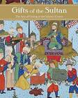 Gifts of the Sultan: The Arts of Giving at the Islamic Courts by Yale University Press (Hardback, 2011)
