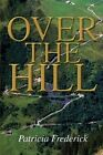 Over The Hill by Patricia Frederick 9780595304295 Paperback 2003