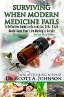 3rd Edition - Surviving When Modern Medicine Fails: A Definitive Guide to Essential Oils That Could Save Your Life During a Crisis by Dr Scott a Johnson (Paperback / softback, 2015)