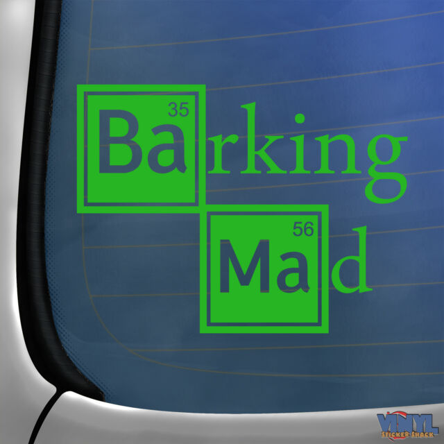 Barking Mad Car Window Bumper Sticker Funny Walter White Breaking