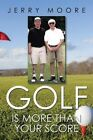 Golf Is More Than Your Score by Jerry Moore (Paperback / softback, 2014)