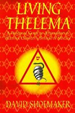 Living Thelema : A Practical Guide to Attainment in Aleister Crowley's System of Magick by David Shoemaker (2013, Paperback)