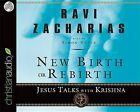 New Birth or Rebirth: Jesus Talks with Krishna by Ravi Zacharias (CD-Audio, 2008)