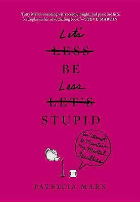 LET'S BE LESS STUPID AN ATTEMPT TO MAINTAIN MY MENTAL FACULTIES ⭐ PATRICIA MARX