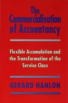 The Commercialisation of Accountancy: Flexible Accumulation and the Transformati