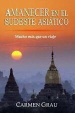 Amanecer en el Sudeste Asiático : Mucho Más Que un Viaje by Carmen Grau...