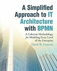 A Simplified Approach to It Architecture with Bpmn: A Coherent Methodology for Modeling Every Level of the Enterprise by David W Enstrom (Paperback / softback, 2016)