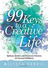 99 Keys to a Creative Life: Spiritual, Intuitive, and Awareness Practices for Personal Fulfillment by Melissa Harris (Paperback, 2015)