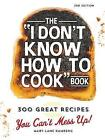 The  I Don't Know How to Cook  Book: 300 Great Recipes You Can't Mess Up! by Mary-Lane Kamberg (Hardback, 2015)
