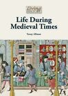 Life During Medieval Times by Toney Allman (Hardback, 2013)