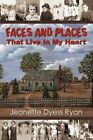 Faces and Places That Live in My Heart by Jeanette Dyess Ryan 9781440181245