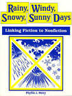 Rainy, Windy, Snowy, Sunny Days: Linking Fiction to Nonfiction by Phyllis J. Perry (Paperback, 1996)