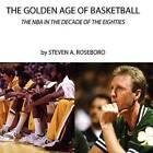The Golden Age of Basketball by MR Steven a Roseboro (Paperback / softback, 2011)