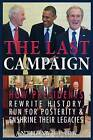 The Last Campaign: How Presidents Rewrite History, Run for Posterity & Enshrine Their Legacies by Anthony Clark (Paperback / softback, 2015)