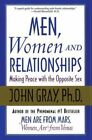 Men, Women and Relationships: Making Peace With the Opposite Sex by John Gray (Paperback, 2002)