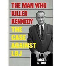 1 of 1 - The Man Who Killed Kennedy: The Case Against LBJ by Stone, Roger
