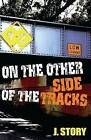 On the Other Side of the Tracks by J Story (Paperback / softback, 2015)