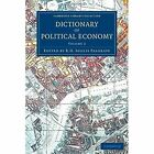 Dictionary of Political Economy: Volume 2 by Cambridge Library Collection (Paperback, 2014)