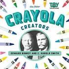 Crayola Creators: Edward Binney and C. Harold Smith by Lee Slater (Hardback, 2016)