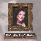 Jazz Portrait by Danielle Blanchard (CD, Sep-2001, www.DanielleBlanchard.com)