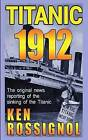 Titanic 1912: The Original News Reporting of the Sinking of the Titanic by Ken Rossignol (Paperback / softback, 2012)