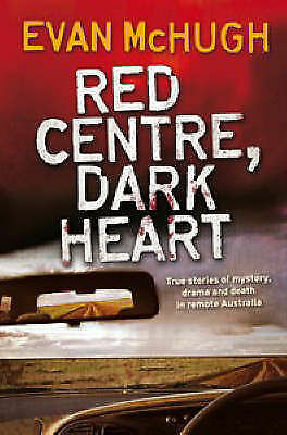 1 of 1 - Red Centre, Dark Heart: True Stories of Mystery, Drama, and Death in Remote Aus…
