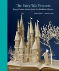 The Fairy-Tale Princess : Seven Classic Stories from the Enchanted Forest by Su Blackwell and Wendy Jones (2012, Hardcover)