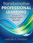 Transformative Professional Learning: A System to Enhance Teacher and Student Motivation by Margery B. Ginsberg (Paperback, 2011)