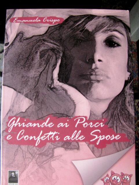 """Emanuela  Crispo """"Ghiande ai porci e confetti agli sposi""""- 116 pagine"""