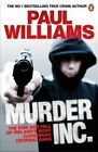 Murder Inc.: The Rise and Fall of Ireland's Most Dangerous Criminal Gang by Paul Williams (Paperback, 2015)