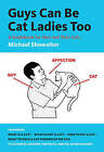 Guys Can be Cat Ladies Too: A Guidebook for Men and Their Cats by Michael Showalter (Paperback, 2013)
