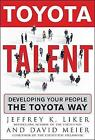 Toyota Talent: Developing Your People the Toyota Way by David Meier, Jeffrey K. Liker (Hardback, 2007)