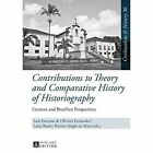 Contributions to Theory and Comparative History of Historiography: German and Brazilian Perspectives by Peter Lang AG (Hardback, 2015)
