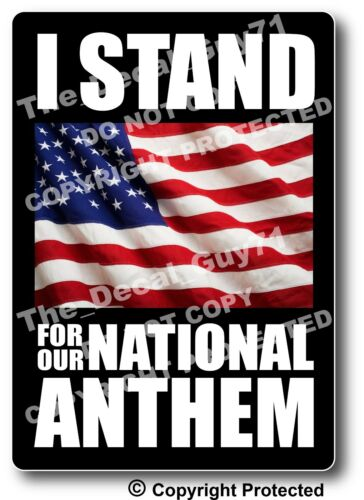 I STAND FOR NATIONAL ANTHEM Car Window Decal Bumper Sticker Pro Football US Flag