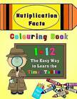 Multiplication Facts Colouring Book 1-12: The Easy Way to Learn the Times Tables by Magdalene Press (Paperback / softback, 2016)