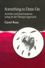 Something to Draw On: Activities and Interventions using an Art Therapy...