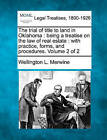 The Trial of Title to Land in Oklahoma: Being a Treatise on the Law of Real Estate: With Practice, Forms, and Procedures. Volume 2 of 2 by Wellington L Merwine (Paperback / softback, 2010)