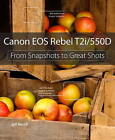 Canon EOS Rebel T2i / 550D: From Snapshots to Great Shots by Jeff Revell (Paperback, 2010)