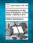Commentaries on the Laws of England: In Four Books. Volume 4 of 4 by Sir William Blackstone (Paperback / softback, 2010)