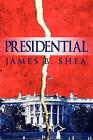 Presidential by James B Shea (Paperback / softback, 2009)