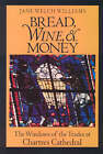 Bread, Wine and Money: Windows of the Trades at Chartres Cathedral by Jane Welch Williams (Paperback, 1993)