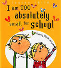 I Am Too Absolutely Small for School by Lauren Child (Hardback, 2005)