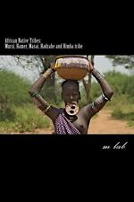 NEW African Native Tribes: Mursi, Hamer, Masai, Hadzabe and Himba Tribe by M. La